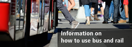 Information on ow to use bus and rail